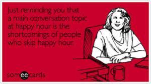 WHY would anyone skip happy hour?